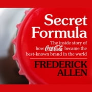 Secret Formula - The Inside Story of How Coca-Cola Became the Best-Known Brand in the World audiobook by Frederick Allen