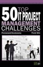 50 Top IT Project Management Challenges ebook by Premanand Doraiswamy,Premi Shiv