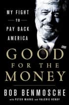 Good for the Money - My Fight to Pay Back America ebook by Bob Benmosche