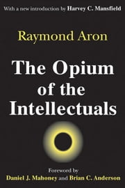 The Opium of the Intellectuals ebook by Aron, Raymond