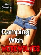 Camping with Werewolves ebook by Jillian Cumming