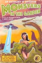 Monsters in the Garden - An Anthology of Aotearoa New Zealand Science Fiction and Fantasy ebook by David Larsen, Elizabeth Knox