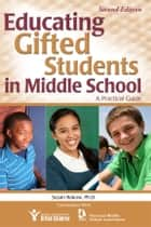 Educating Gifted Students in Middle School ebook by Susan Rakow, Ph.D.