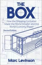 The Box - How the Shipping Container Made the World Smaller and the World Economy Bigger, Second Edition with a new chapter by the author ebook by Marc Levinson