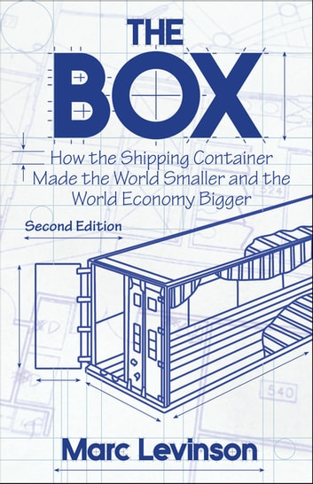 The Box - How the Shipping Container Made the World Smaller and the World Economy Bigger - Second Edition with a new chapter by the author ebook by Marc Levinson