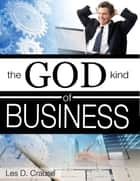 The God Kind of Business ebook by Les D. Crause
