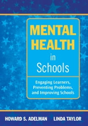 Mental Health in Schools - Engaging Learners, Preventing Problems, and Improving Schools ebook by Howard  S. Adelman ,Linda Taylor
