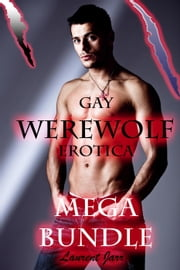 Gay Werewolf Erotica - Mega Bundle! (Nine Gay Paranormal Erotic Romance - Werewolf Alpha) ebook by Laurent Jarr