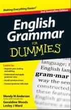 English Grammar For Dummies ebook by Wendy M. Anderson, Geraldine Woods, Lesley J. Ward