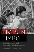 Lives in Limbo ebook by Roberto G. Gonzales
