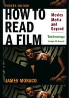 How To Read a Film: Technology: Image & Sound - Movies, Media, and Beyond ebook by James Monaco, David Lindroth