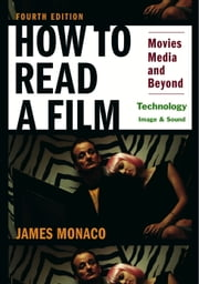 How To Read a Film: Technology: Image & Sound - Movies, Media, and Beyond ebook by James Monaco,David Lindroth