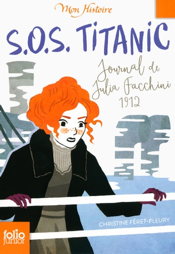 S.O.S. Titanic. Journal de Julia Facchini, 1912 ebook by Christine Féret-Fleury
