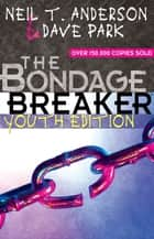 The Bondage Breaker® Youth Edition ebook by Neil T. Anderson, Dave Park