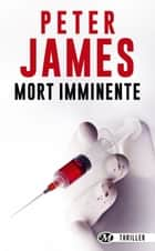 Mort imminente ebook by Peter James, Isabelle Saint-Martin