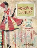 Collage Couture: Techniques for Creating Fashionable Art - Techniques for Creating Fashionable Art ebook by Julie Nutting