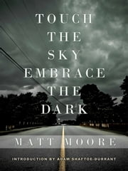 Touch the Sky, Embrace the Dark ebook by Matt Moore