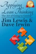 Applying Lean Thinking: The Art of Going to Gemba 電子書 by James Lewis, David Irwin