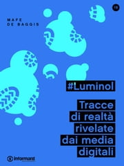 #Luminol. Tracce di realtà rivelate dai media digitali ebook by Mafe De Baggis
