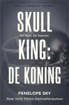 Skull King: De koning - Skull, #1 ebook by Penelope Sky