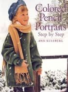 Colored Pencil Portraits Step by Step ebook by Ann Kullberg