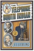 The Telephone Booth Indian ebook by A.J. Liebling