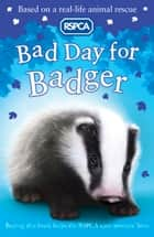RSPCA: Bad Day for Badger ebook by Sarah  Hawkins