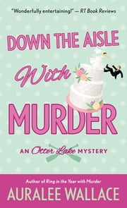 Down the Aisle with Murder - An Otter Lake Mystery ebook by Auralee Wallace