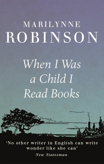 When I Was A Child I Read Books ebook by Marilynne Robinson