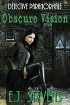 Obscure Vision ebook by E.J. Stevens