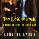 Too Close to Home audiobook by Lynette Eason