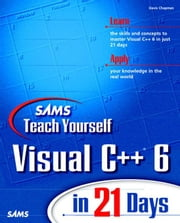 Sams Teach Yourself Visual C++ 6 in 21 Days ebook by Chapman, Davis