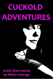 Cuckold Adventures ebook by Mister Average