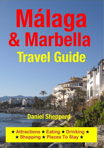 Malaga & Marbella Travel Guide - Attractions, Eating, Drinking, Shopping & Places To Stay ebook by Daniel Sheppard