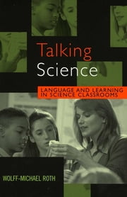 Talking Science - Language and Learning in Science Classrooms ebook by Wolff-Michael Roth