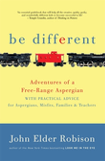 Be Different - Adventures of a Free-Range Aspergian ebook by John Elder Robison,John Smith
