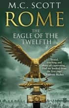 Rome: The Eagle Of The Twelfth - Rome 3 ebook by M C Scott