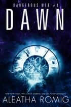 Dawn - Dangerous Web #3 ebook by