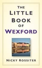 The Little Book of Wexford ebook by Nicky Rossiter