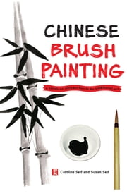 Chinese Brush Painting - A Hands-on Introduction to the Traditional Art ebook by Caroline Self,Susan Self