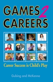 Games2Careers - Career Success is Child's Play ebook by Susan H. Gubing and Karen McKenna