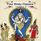 Four Hindu Classics: Bhagavad-Gita, Laws of Manu, Upanishads, Vedanta-Sutras eBook by anonymous