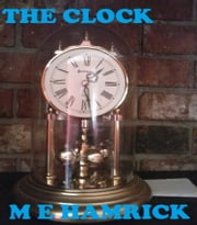 The Clock ebook by M. E. Hamrick