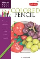"Drawing Made Easy: Colored Pencil: Discover your ""inner artist"" as you learn to draw a range of popular subjects in colored pencil - Discover your ""inner artist"" as you learn to draw a range of popular subjects in colored pencil ebook by Eileen Sorg"