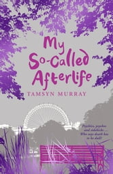 My So-Called Afterlife ebook by Tamsyn Murray