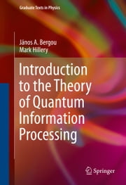 Introduction to the Theory of Quantum Information Processing ebook by János A. Bergou,Mark Hillery