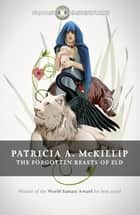 The Forgotten Beasts of Eld ebook by Patricia A. McKillip