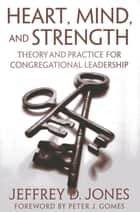 Heart, Mind, and Strength ebook by Jeffrey D. Jones, Director of Ministry Studies
