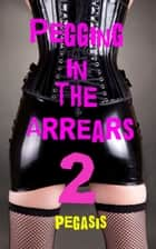 Pegging in the Arrears 2 eBook by Pegasis