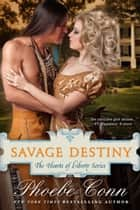 Savage Destiny (The Hearts of Liberty Series, Book 1) ebook by Phoebe Conn